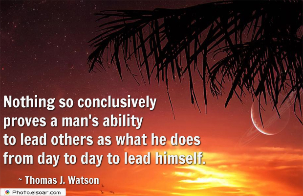 Quotations , Sayings , Nothing so conclusively proves a man's ability to lead others