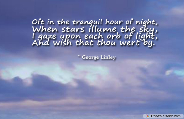 Short Strong Quotes , Oft in the tranquil hour of night