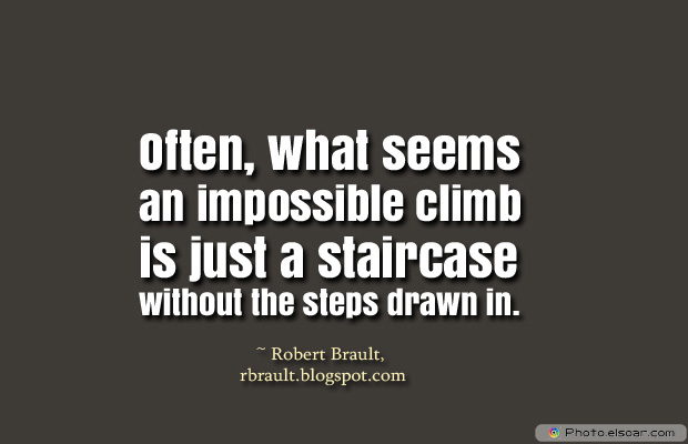 Dare To Be Great , Motivational Quotes, Inspirational Sayings , Often, what seems an impossible climb is just a staircase
