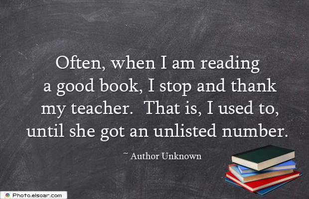 Back to School Quotes , Often, when I am reading a good book, I stop and thank