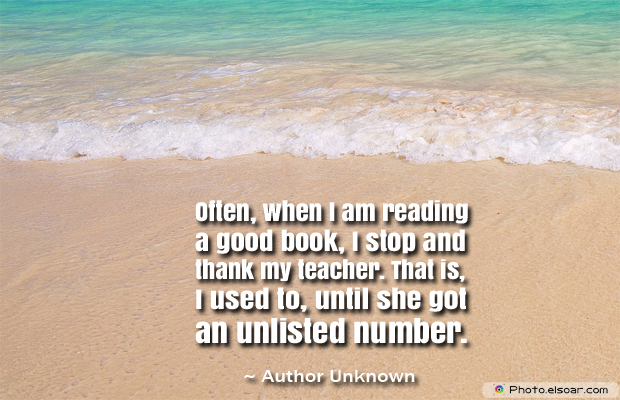 Back to School Quotes , Often, when I am reading a good book