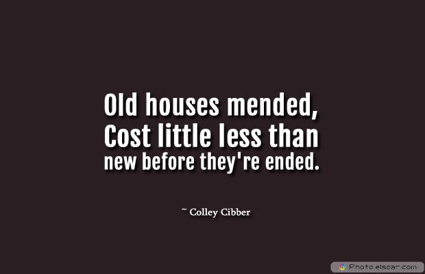 Housewarming Quotes , Old houses mended