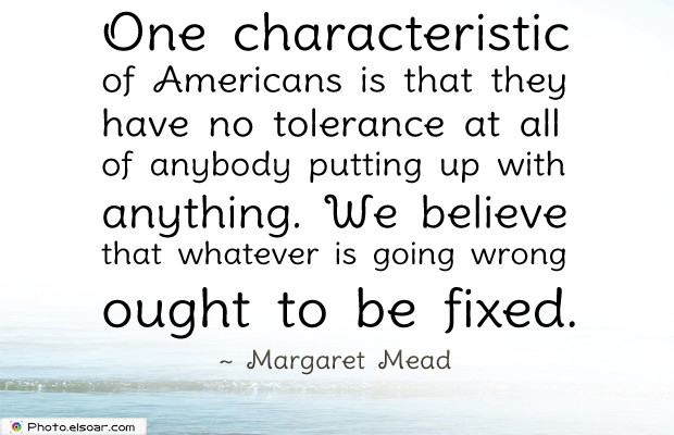 Quotes About America , America Quotes , One characteristic of Americans is that they