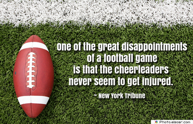 Super Bowl Quotes , One of the great disappointments of a football game