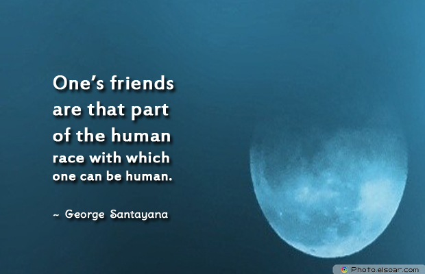 Short Quotes , One's friends are that part of the human race with which