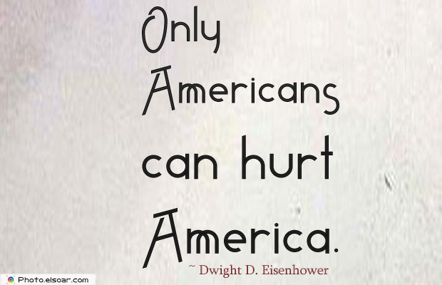 Quotes About America , America Quotes , Only Americans can hurt America