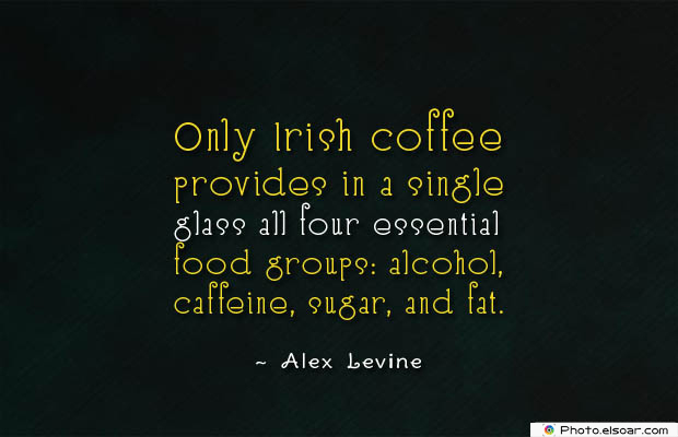 Quotes About Coffee , Coffee Quotes , Only Irish coffee provides