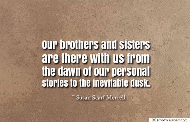 Quotes About Brothers , Our brothers and sisters