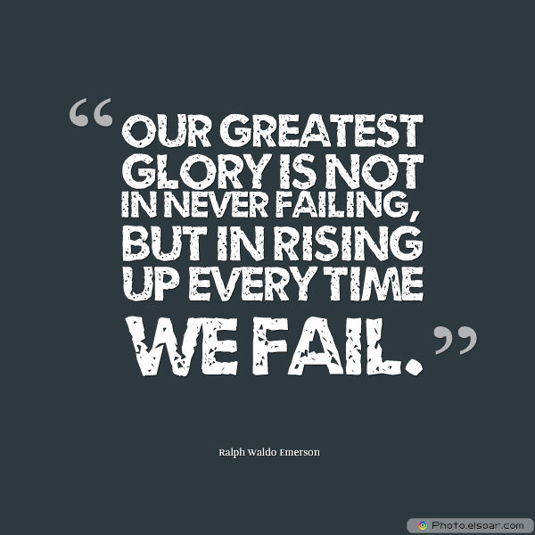 Dare To Be Great , Motivational Quotes, Inspirational Sayings , Our greatest glory is not in never failing