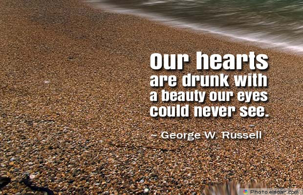 Beauty Quotes , Our hearts are drunk with a beauty