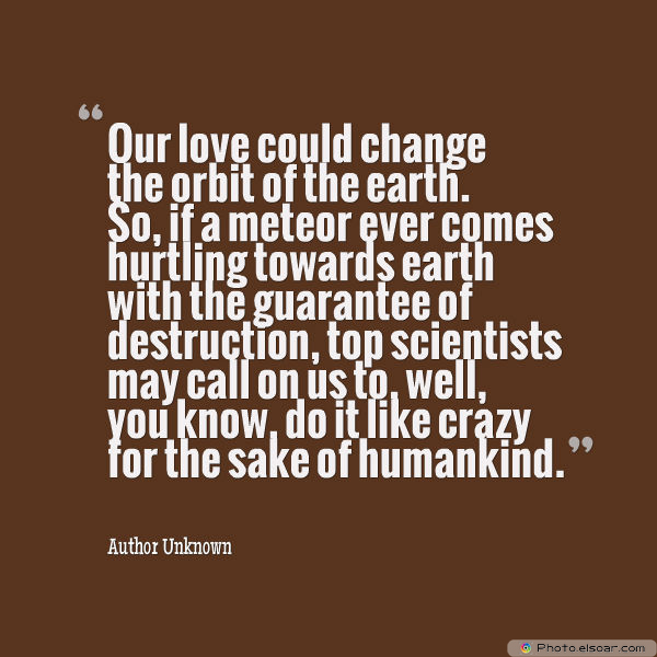 Our love could change the orbit of the earth