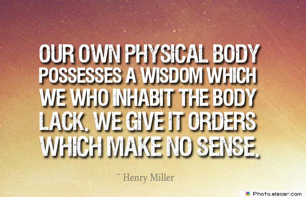 Body Quotes , Quotes About Body , Our own physical body possesses