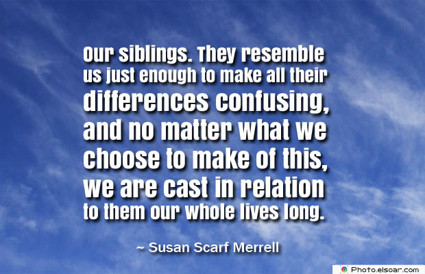 Quotes About Brothers , Our siblings. They resemble