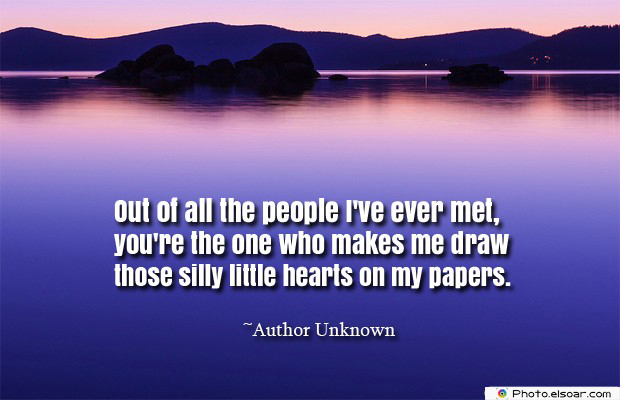 Short Quotes , Out of all the people I've ever met