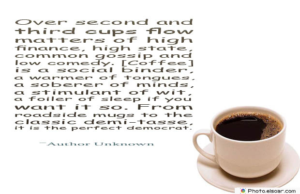 Quotes About Coffee , Coffee Quotes , Over second and third cups