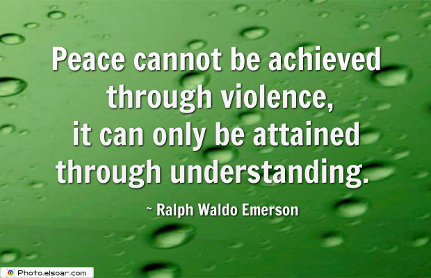 Short Quotes , Peace cannot be achieved through violence