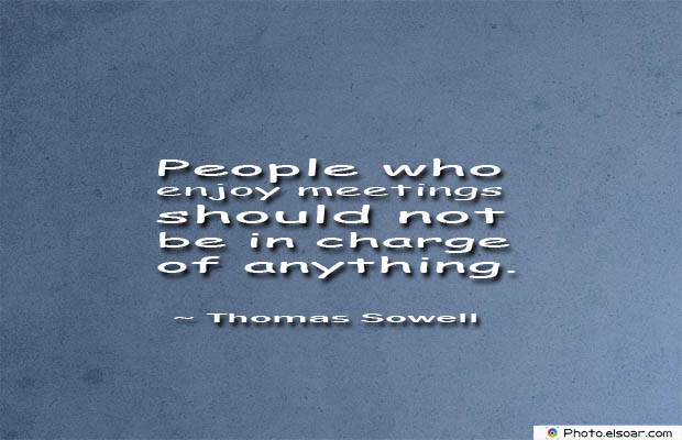 Short Strong Quotes , People who enjoy meetings
