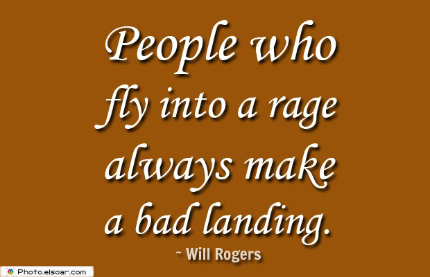 Quotes About Anger , People who fly into a rage always