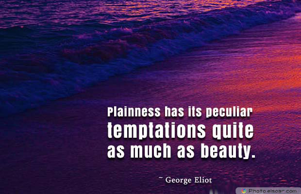 Beauty Quotes , Plainness has its peculiar temptations