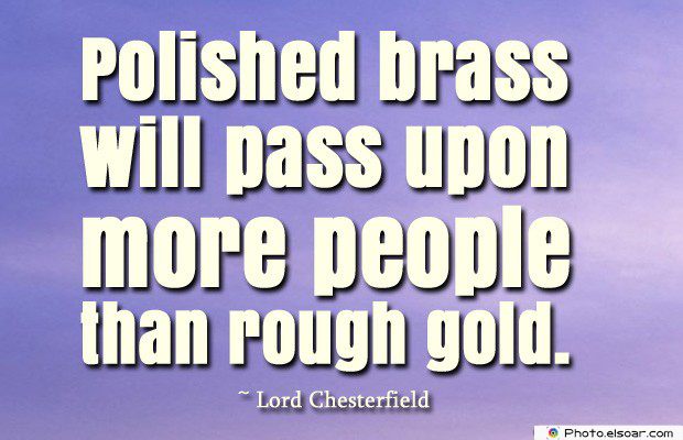 Short Quotes , Polished brass will pass upon