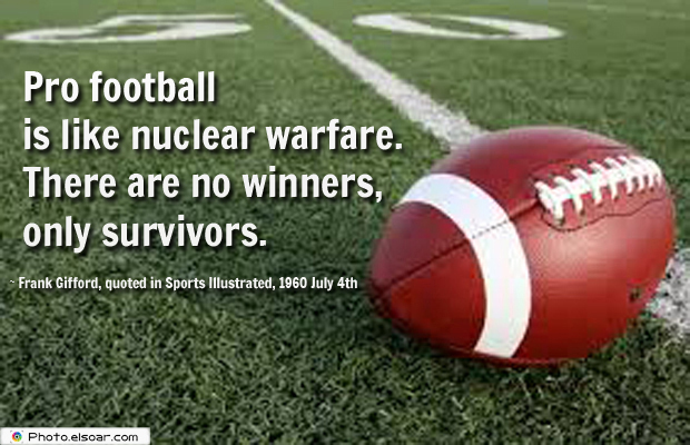 Super Bowl Quotes , Pro football is like nuclear warfare. There are no winners