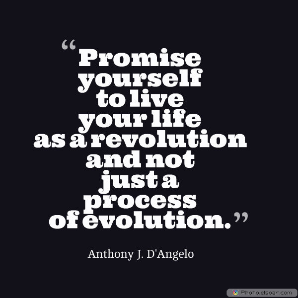 Dare To Be Great , Motivational Quotes, Inspirational Sayings , Promise yourself to live your life as a revolution and not just