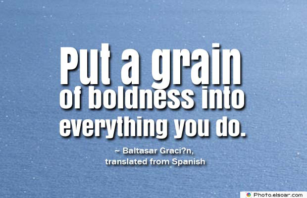 Short Quotes , Put a grain of boldness