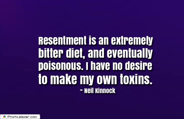 Quotes About Anger , Resentment is an extremely bitter diet
