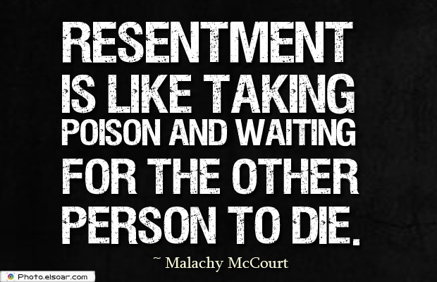 Quotes About Anger , Resentment is like taking poison