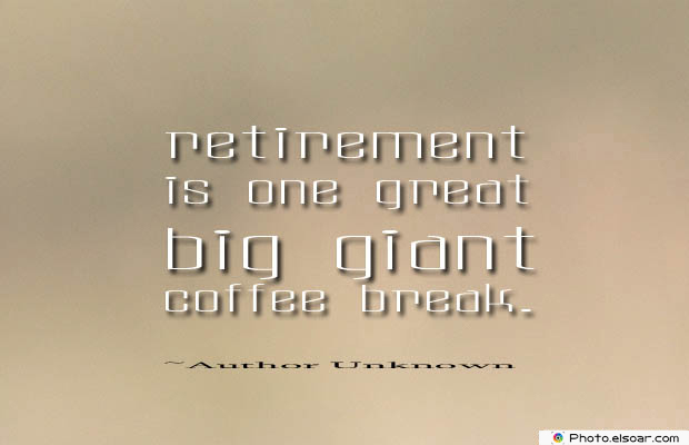 Quotes About Coffee , Coffee Quotes , Retirement is one great