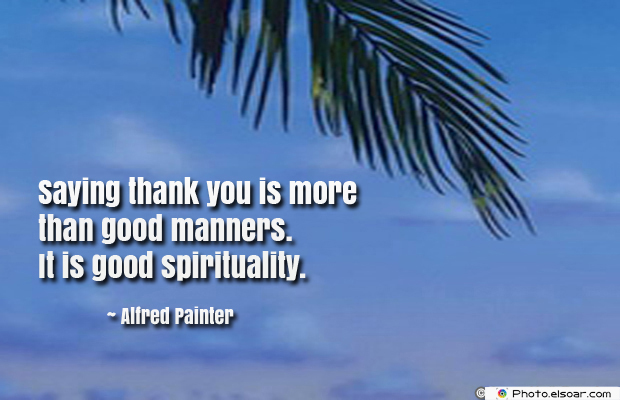Quotations , Sayings , Saying thank you is more than good manners