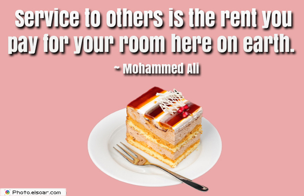 Donate Life , Service to others is the rent you pay for your room