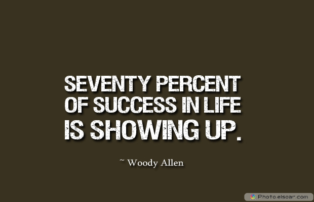 Dare To Be Great , Motivational Quotes, Inspirational Sayings , Seventy percent of success in life is showing up