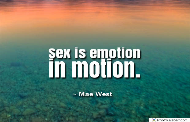 Quotes About Chakras , Sex is emotion in motion