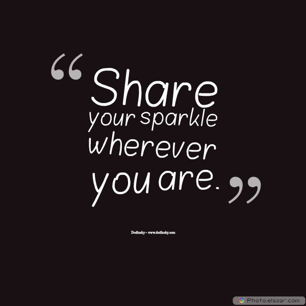 Dare To Be Great , Motivational Quotes, Inspirational Sayings , Share your sparkle wherever you are