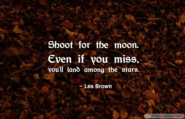 Dare To Be Great , Motivational Quotes, Inspirational Sayings , Shoot for the moon