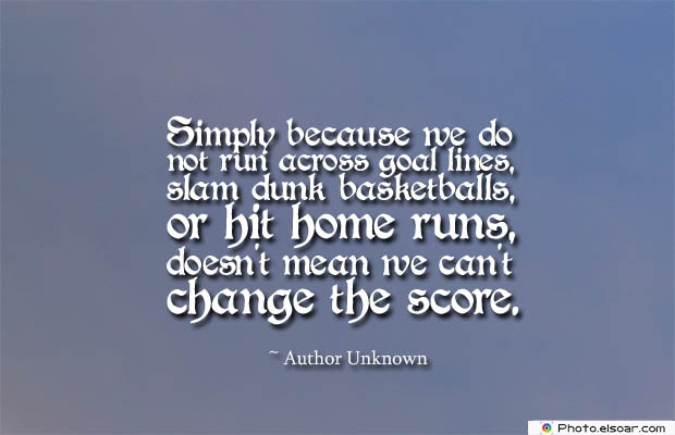 Short Quotes , Simply because we do not run across goal lines