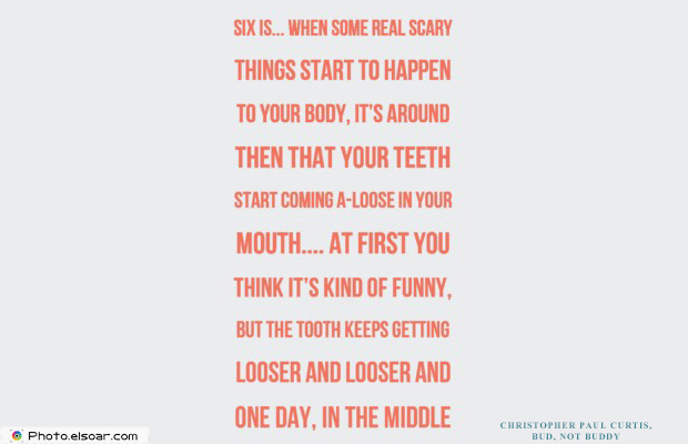 Short Strong Quotes , Six is when some real scary things start