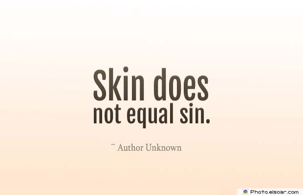 Body Quotes , Quotes About Body , Skin does not equal sin