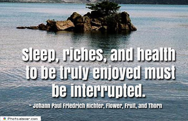 Short Quotes , Sleep, riches, and health to be truly enjoyed must be