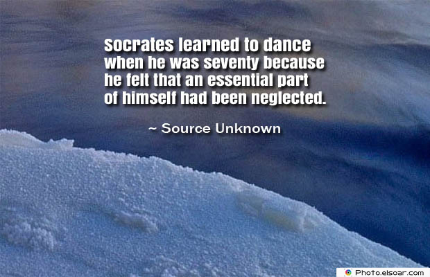 Quotes About Chakras , Socrates learned to dance when he was