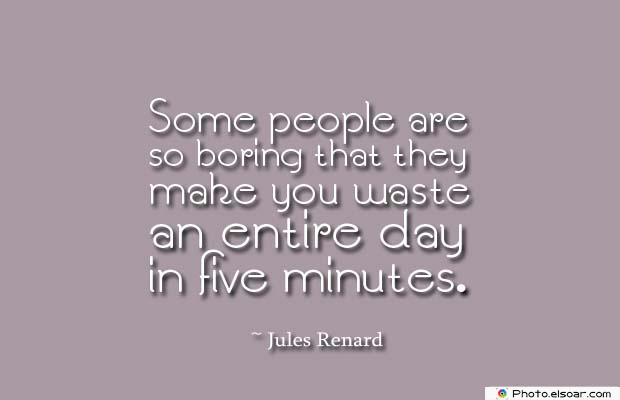 Short Quotes , Some people are so boring that they make