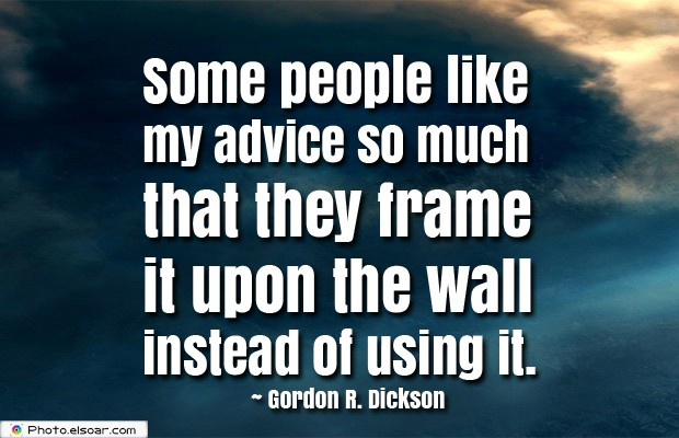 Quotations , Sayings , Some people like my advice so much that they frame