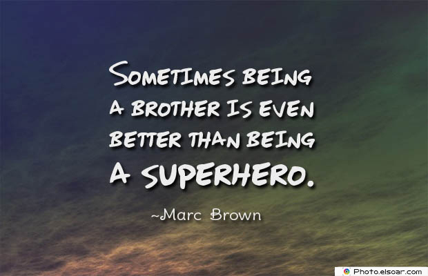 Quotes About Brothers , Sometimes being a brother