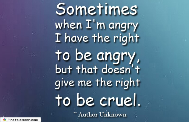 Quotes About Anger , Sometimes when I'm angry I have