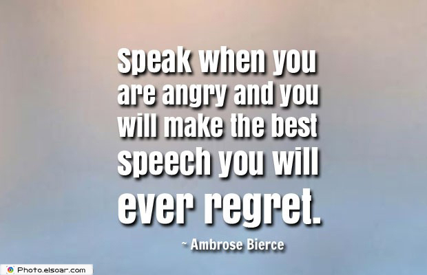 Quotes About Anger , Speak when you are angry and you will make