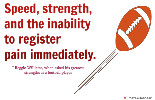 Super Bowl Quotes , Speed, strength, and the inability to register