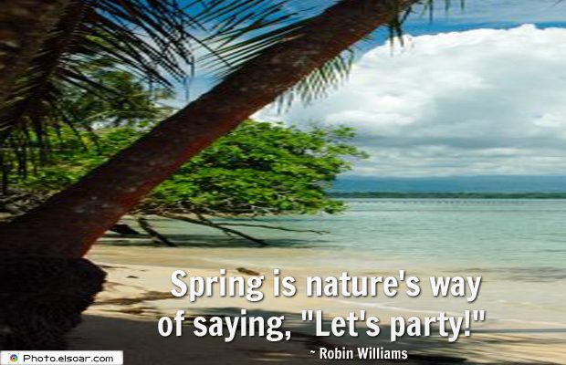 Short Strong Quotes , Spring is nature's way of saying