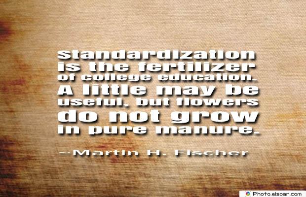 College Quotes , Standardization is the fertilizer