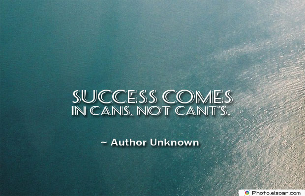 Dare To Be Great , Motivational Quotes, Inspirational Sayings , Success comes in cans, not cant's